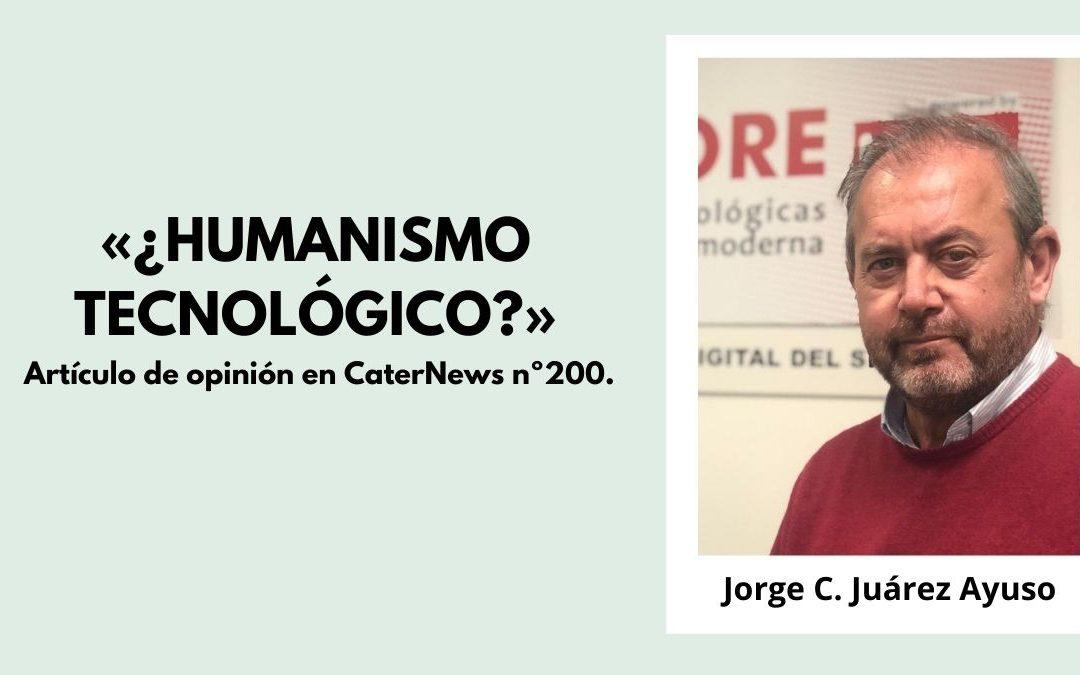 «¿HUMANISMO TECNOLÓGICO?». Artículo de opinión en CaterNews nº200.