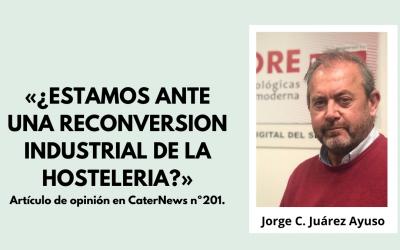 «¿ESTAMOS ANTE UNA RECONVERSIÓN INDUSTRIAL EN LA HOSTELERÍA?». Artículo de opinión en CaterNews nº201.